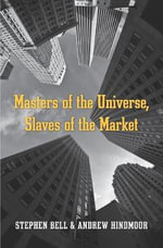Masters of the Universe, Slaves of the Market - Stephen Bell