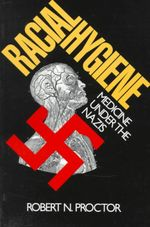 Racial Hygiene : Medicine Under the Nazis - Robert Proctor