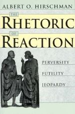 The Rhetoric of Reaction : Perversity, Futility, Jeopardy - Albert O. Hirschman