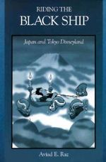 Riding the Black Ship : Japan and Tokyo Disneyland - Aviad E. Raz