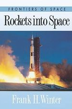 Rockets into Space - Frank H. Winter
