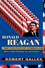 Ronald Reagan : The Politics of Symbolism - Robert Dallek