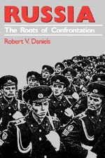 Russia : The Roots of Confrontation - Robert V. Daniels