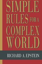 Simple Rules for a Complex World : Case Against Employment Discrimination Laws - Richard A. Epstein