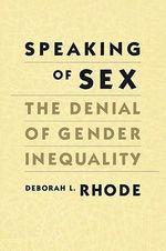 Speaking of Sex : Denial of Gender Equality - Deborah L. Rhode