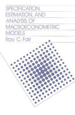 Specification, Estimation, and Analysis of Macroeconomic Models - Ray C. Fair