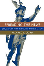 Spreading the News : American Postal System from Franklin to Morse - Richard R. John