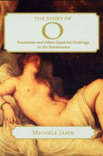 The Story of O : Prostitutes and Other Good-for-nothings in the Renaissance - Michele Sharon Jaffe