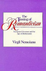 The Taming of Romanticism : European Literature and the Age of Biedermeier - Virgil Nemoianu
