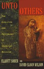 Unto Others : The Evolution and Psychology of Unselfish Behavior - Elliott Sober