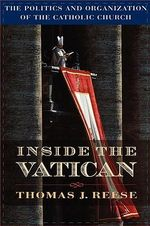 Inside the Vatican : Politics and Organization of the Catholic Church - Thomas J. Reese