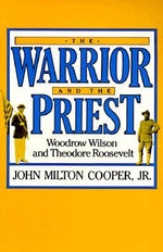 The Warrior and the Priest : Woodrow Wilson and Theodore Roosevelt - John Milton Cooper