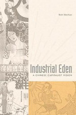 Industrial Eden : A Chinese Capitalist Vision - Associate Professor of History Brett Sheehan