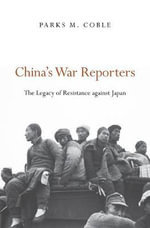China's War Reporters - Parks M. Coble