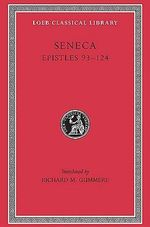 Epistulae Morales : Letters XCIII-CXXIV v. 3 - Lucius Annaeus Seneca