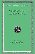 Exhortation to the Greeks : Loeb Classical Library - of Alexandria,Saint Clement