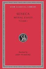 Moral Essays : De Providentia De Constantiade Ira De Cementia v. 1 - Lucius Annaeus Seneca