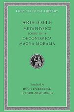 Metaphysics : Books 10-14. Oeconomica. Magna Moralia - Aristotle