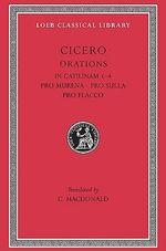 In Catilinam : Pro Murena: Pro Sulla: Pro Flacco Bks. I-IV - Marcus Tullius Cicero