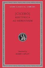 Rhetorica ad Herennium : Loeb Classical Library - Marcus Tullius Cicero
