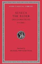 Declamations: Bks. 1-6, v. 1 : Controversiae - Lucius Annaeus Seneca
