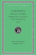 Trojan Women : Loeb Classical Library - Euripides