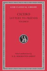Cicero: v. 2 : Letters to Friends - Marcus Tullius Cicero