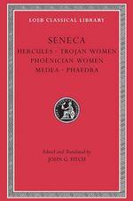 Tragedies : Hercules, Trojan Women, Phoenician Women, Medea, Phaedra v. 1 - Lucius Annaeus Seneca