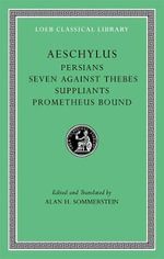 Aeschylus : Persians, Seven Against Thebes, Suppliants, Prometheus Bound v. I - Aeschylus