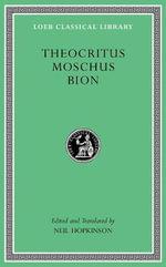Theocritus. Moschus. Bion : Loeb Classical Library - Theocritus