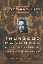 A Defiant Life : Thurgood Marshall and the Persistence of Racism in America - Howard Ball