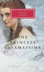 The Princess Casamassima : Everyman's Library Classics & Contemporary Classics - Henry, Jr. James