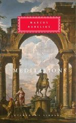 Meditations : Everyman's Library Classics & Contemporary Classics - Emperor of Rome Marcus Aurelius