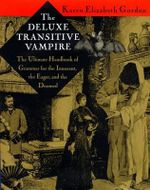 The Deluxe Transitive Vampire : The Ultimate Handbook of Grammar for the Innocent, the Eager and the Doomed - Karen Elizabeth Gordon