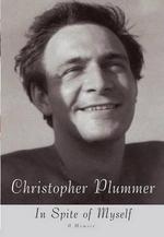In Spite of Myself : A Memoir - Christopher Plummer