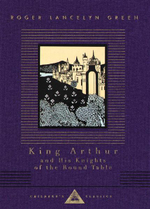 King Arthur and His Knights of the Round Table : Retold Out of the Old Romances - Roger Lancelyn Green