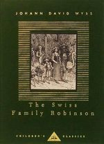 The Swiss Family Robinson : Everyman's Library Children's Classics - Johann David Wyss