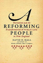 A Reforming People : Puritanism and the Transformation of Public Life in New England - Professor David D Hall