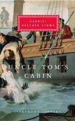 Uncle Tom's Cabin : Everyman's Library Classics & Contemporary Classics - Harriet Beecher Stowe