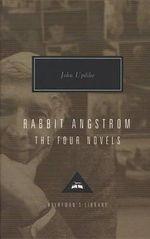Rabbit Angstrom : Rabbit, Run, Rabbit Redux, Rabbit Is Rich, & Rabbit at Rest - John Updike