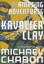 The Amazing Adventures of Kavalier and Clay : A Novel - Michael Chabon