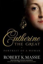 Catherine the Great : Portrait of a Woman - Robert K Massie