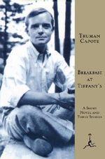 Breakfast at Tiffany's : A Short Novel and Three Stories - Truman Capote