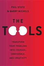 The Tools : Transform Your Problems Into Courage, Confidence, and Creativity - Phil Stutz