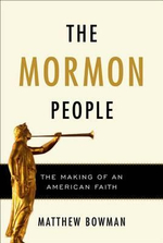 The Mormon People : The Making of an American Faith - Matthew Bowman