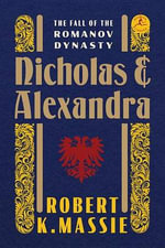 Nicholas and Alexandra : The Fall of the Romanov Dynasty - Robert K Massie