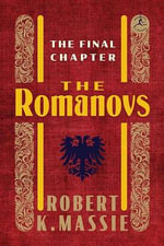 The Romanovs : The Final Chapter - Robert K Massie