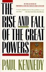 Rise and Fall of the Great Powers : Economic Change and Military Conflict from 1500 to 2000 - Paul M. Kennedy