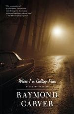 Where I'm Calling From :  Selected Stories - Raymond Carver