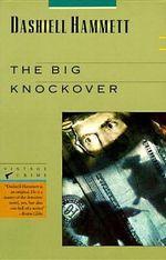 Big Knockover : Selected Stories and Short Novels - Dashiell Hammett